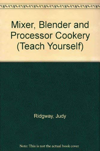 Mixer, Blender and Processor Cookery By Judy Ridgway