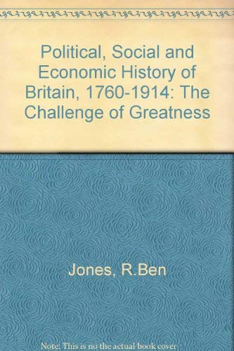 Political, Social and Economic History of Britain, 1760-1914 By R.Ben Jones