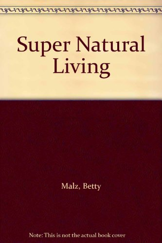 Super Natural Living By Betty Malz