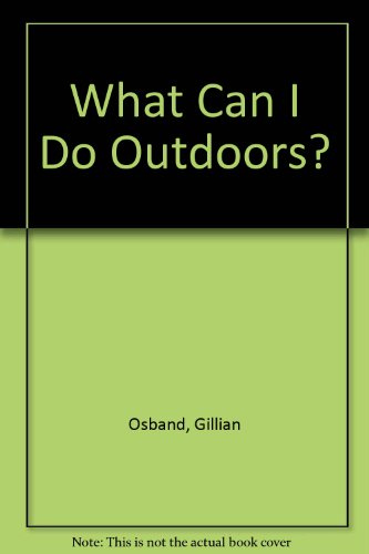 What Can I Do Outdoors? By Gillian Osband