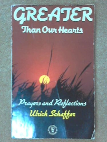Greater Than Our Hearts By Ulrich Schaffer