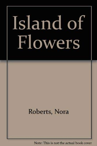 Island of Flowers By Nora Roberts