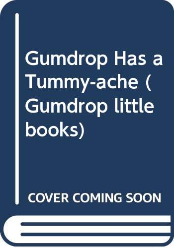 Gumdrop Has a Tummy-ache By Val Biro