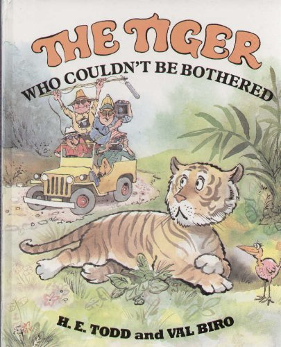 The Tiger Who Couldn't be Bothered By H.E. Todd
