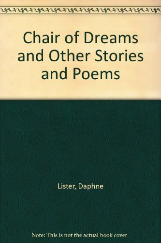 Chair of Dreams and Other Stories and Poems By Daphne Lister