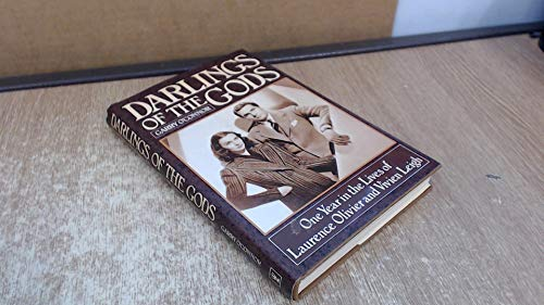 Darlings of the Gods: One Year in the Lives of Laurence Olivier and Vivien Leigh By Garry O'Connor