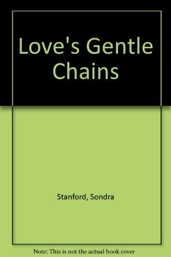 Love's Gentle Chains By Sondra Stanford
