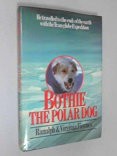 Bothie the Polar Dog By Sir Ranulph Fiennes, Bt OBE