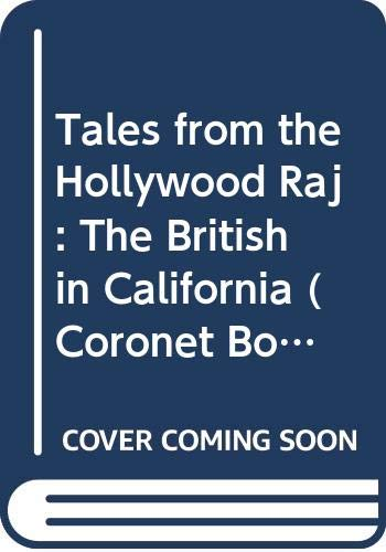 Tales from the Hollywood Raj: The British in California (Coronet Books) By Sheridan Morley