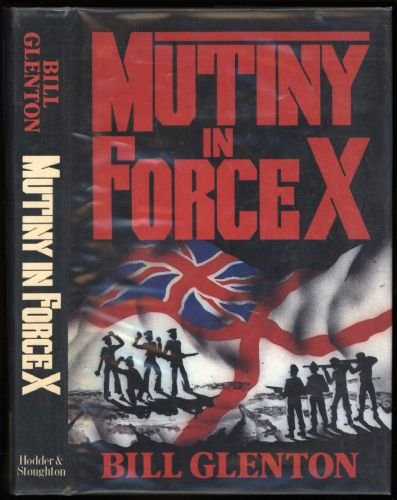 Mutiny in Force X. By Bill Glenton