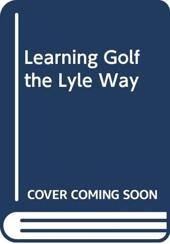 Learning Golf the Lyle Way By Sandy Lyle
