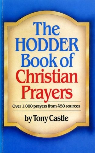 The Hodder Book of Christian Prayers By Edited by Tony Castle