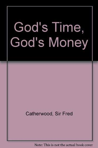 God's Time, God's Money By Sir Fred Catherwood