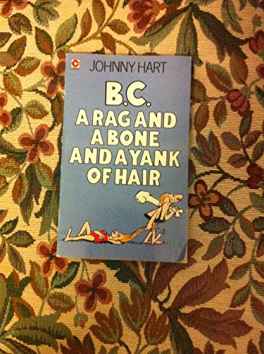 B. C. Rag and a Bone and a Yank of Hair By Johnny Hart