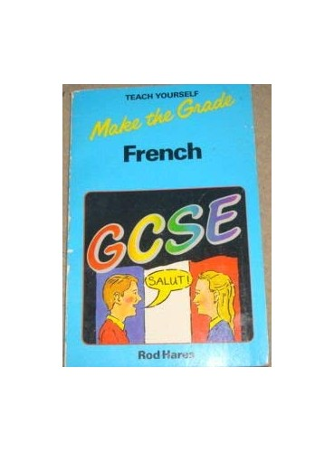Make the Grade in General Certificate of Secondary Education French By Rod Hares
