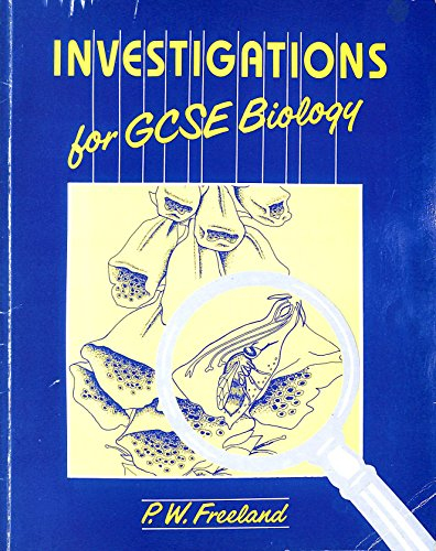 Investigations for General Certificate of Secondary Education Biology By P.W. Freeland