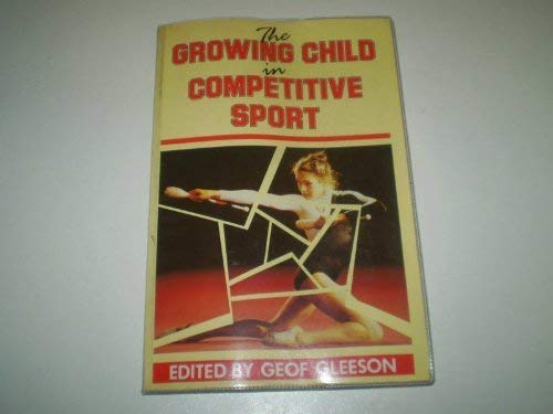 The Growing Child in Competitive Sport By Edited by G.R. Gleeson
