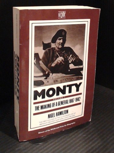 Monty Monty: Life of Montgomery of Alamein: v. 1: The Making of a General, 1887-1942 By Nigel Hamilton