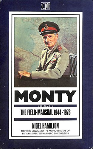 Monty: The Field Marshal, 1944-76 v. 3: Life of Montgomery of Alamein By Nigel Hamilton