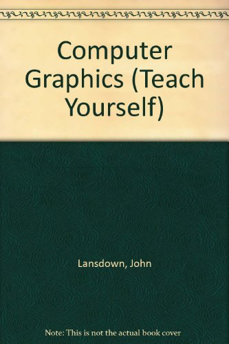 Computer Graphics (Teach Yourself) By John Lansdown