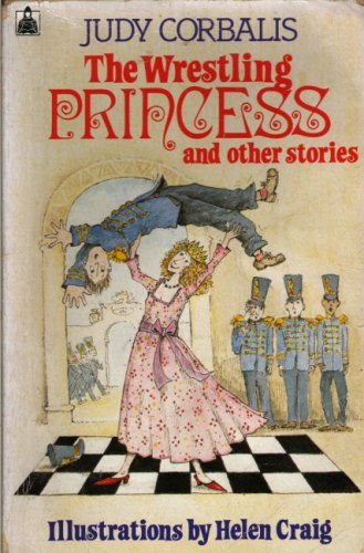 The Wrestling Princess and Other Stories (Knight Books) By Judy Corbalis