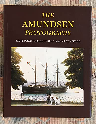 The Amundsen Photographs By Edited by Roland Huntford