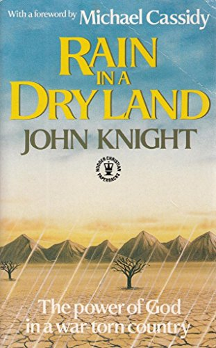 Rain in a Dry Land: Power of God in a War-torn Land (Hodder Christian paperbacks) By John Knight