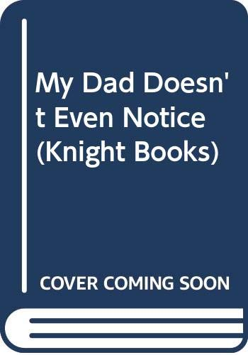 My Dad Doesn't Even Notice By Mike Dickinson