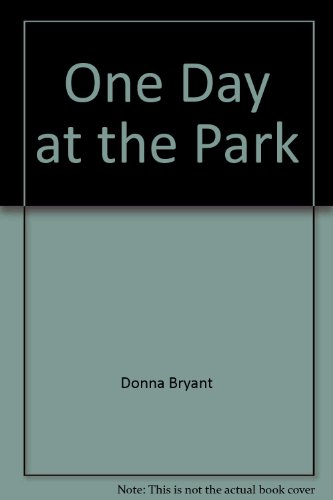 One Day at the Park By Donna Bryant