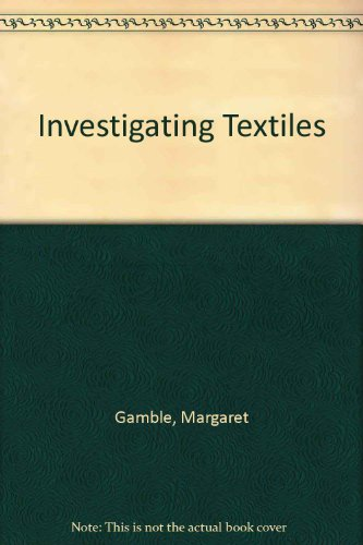 Investigating Textiles By Margaret Gamble