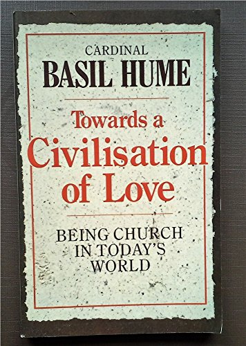 Towards a Civilization of Love By Basil Hume