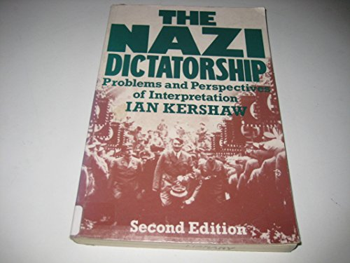 The Nazi Dictatorship: Problems and Perspectives of Interpretation By Ian Kershaw