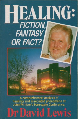 Healing: Fiction, Fantasy or Fact? By David Lewis