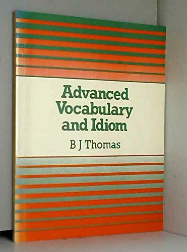 Advanced Vocabulary and Idiom By B.J. Thomas