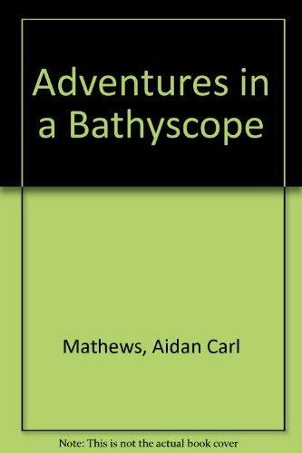 Adventures in a Bathyscope By Aidan Carl Mathews