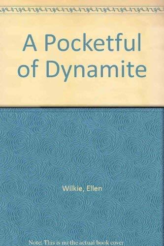 A Pocketful of Dynamite By Ellen Wilkie