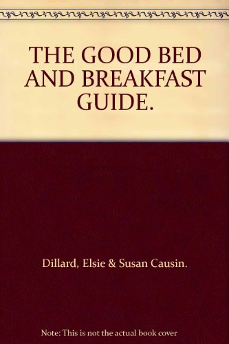 The Good Bed and Breakfast Guide By Elsie Dillard