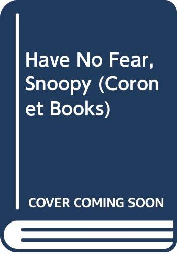 Have No Fear, Snoopy By Charles M. Schulz