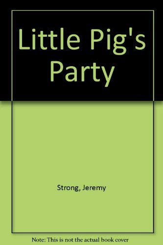 Little Pig's Party By Jeremy Strong