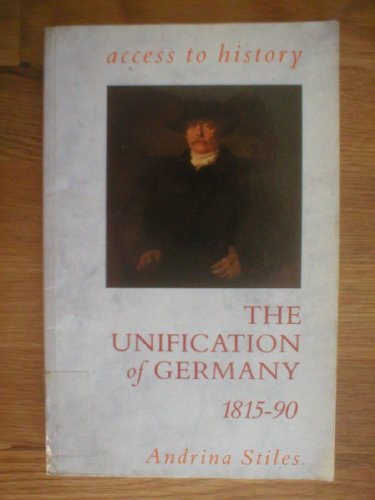 Access To History: The Unification of Germany, 1815-90 by Andrina Stiles