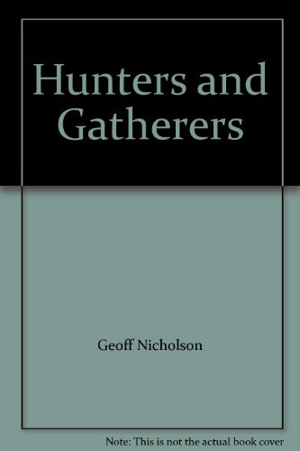 Hunters and Gatherers By Geoff Nicholson
