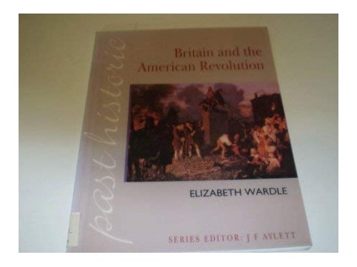 Britain and the American Revolution By Elizabeth Wardle