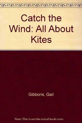 Catch the Wind By Gail Gibbons