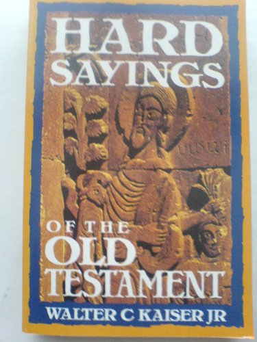 Hard Sayings of the Old Testament By Walter C. Kaiser, Jr.