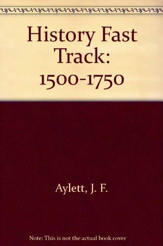 History Fast Track: 1500-1750 By John F. Aylett