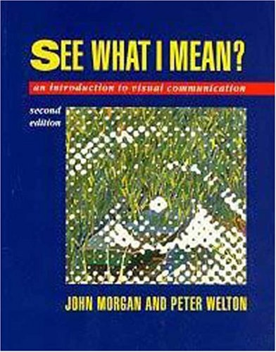 See What I Mean, 2Ed: An Introduction to Visual Communication By John Morgan