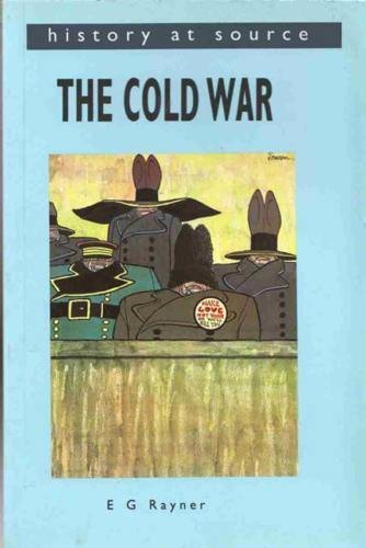 History at Source: The Cold War By E.G. Rayner