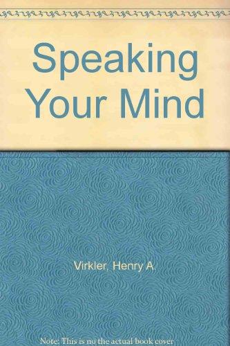 Speaking Your Mind By Henry A. Virkler