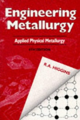 Engineering Metallurgy: v.1: Applied Physical Metallurgy by Raymond A. Higgins