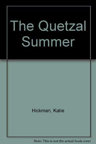 The Quetzal Summer By Katie Hickman